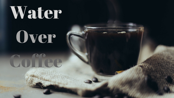 Water Over Coffee?