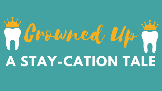 Crowned Up: AStay-Cation