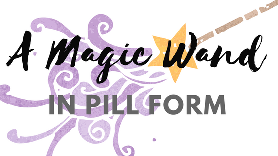 A Magic Wand In Pill Form