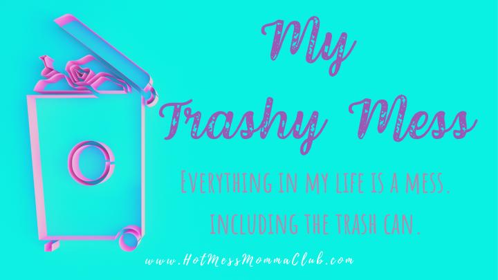 My Trashy Mess